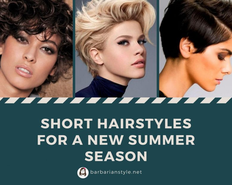 Short hairstyles for a new summer season