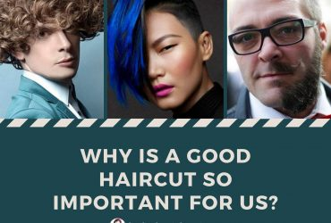 Why is a good haircut so important for us?