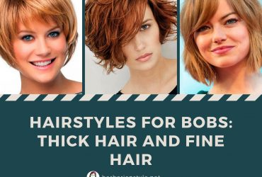 Hairstyles for bobs: thick hair and fine hair