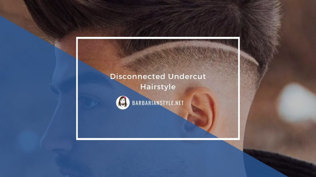 Disconnected Undercut Hairstyle