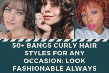 50+ Bangs Curly Hair Styles for Any Occasion: Look Fashionable Always