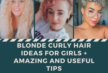 Blonde Curly Hair Ideas for Girls + Amazing and Useful Tips