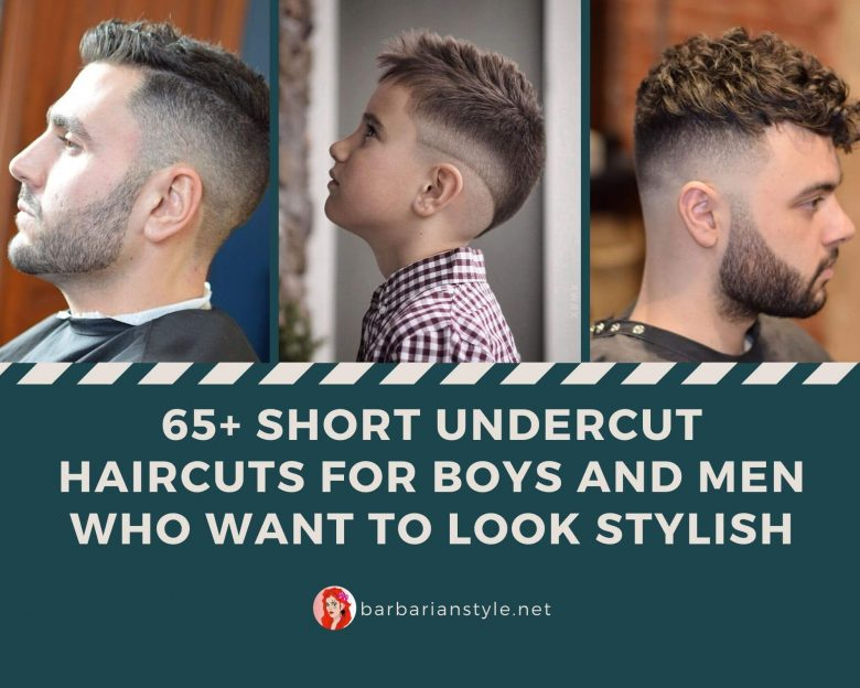 65+ Short Undercut Haircuts for Boys and Men Who Want to Look Stylish