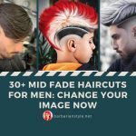 30+ Mid Fade Haircuts for Men: Change Your Image Now