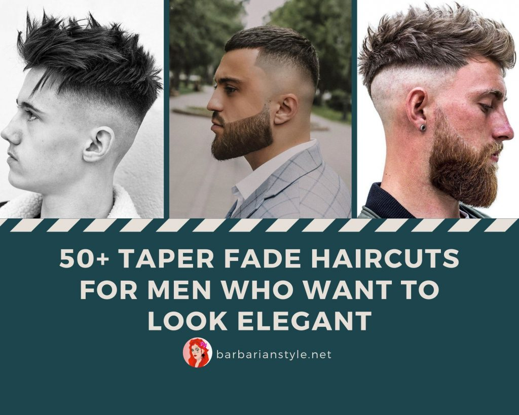 50+ Taper Fade Haircuts for Men Who Want to Look Elegant