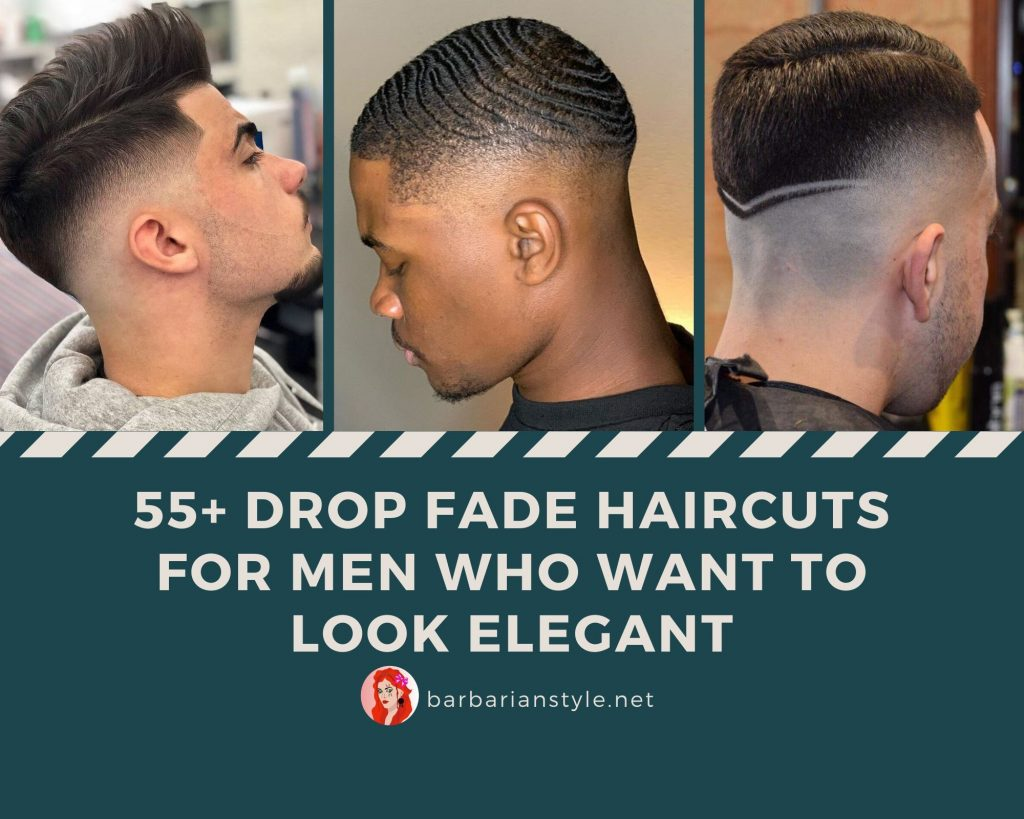 55+ Drop Fade Haircuts for Men Who Want to Look Elegant