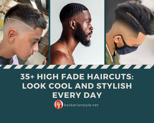 35+ High Fade Haircuts Look Cool and Stylish Every Day