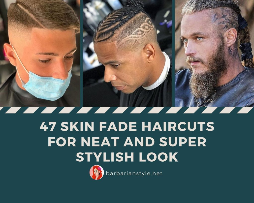 Skin Fade Haircuts for Neat and Super Stylish Look