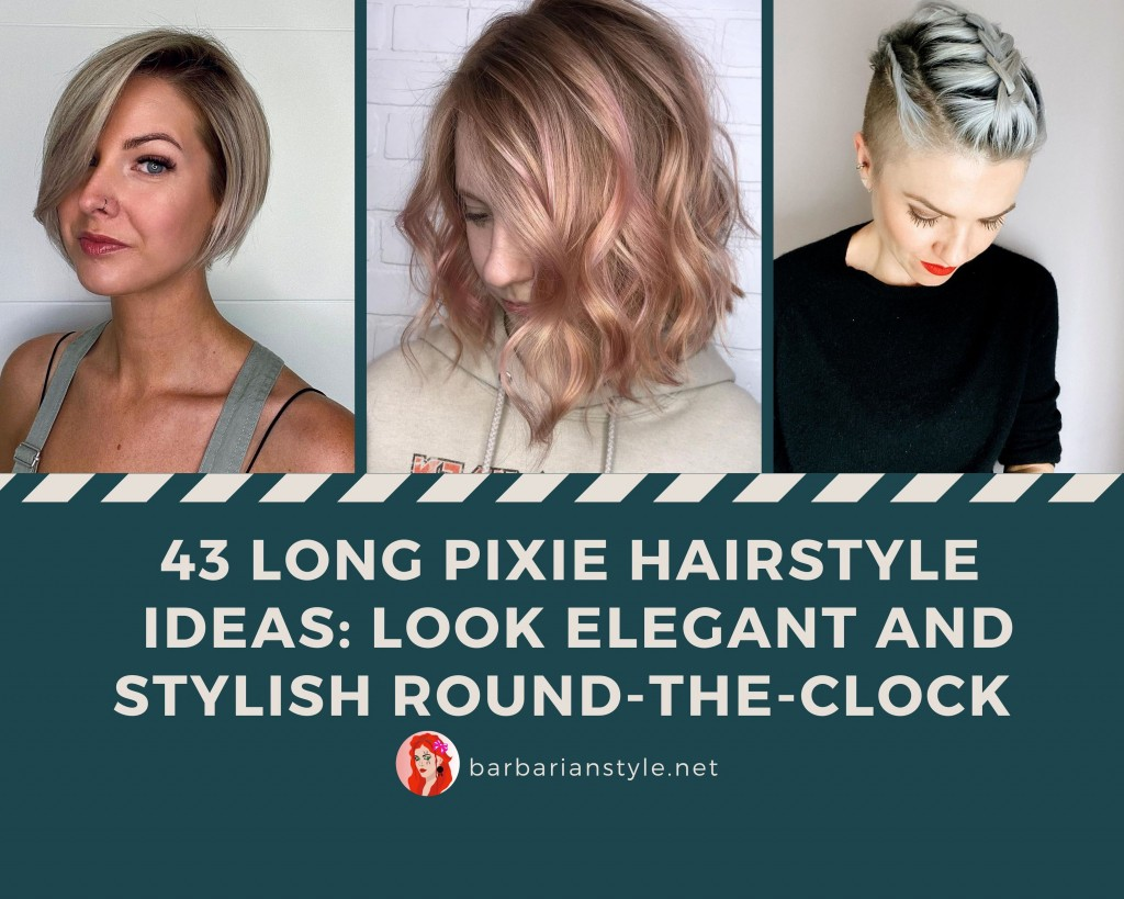 43 Long Pixie Hairstyle Ideas Look Elegant and Stylish Round-the-Clock