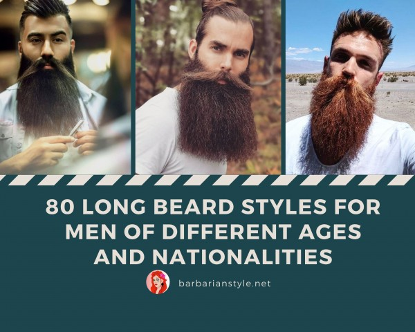 80 Long Beard Styles for Men of Different Ages and Nationalities