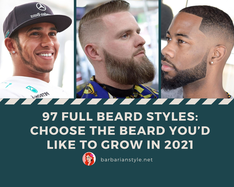 Full Beard Styles Choose the Beard Youd Like to Grow in 2021