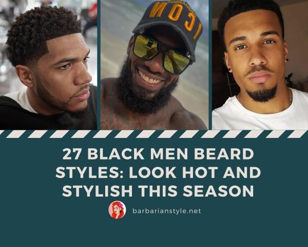 27 Black Men Beard Styles Look Hot and Stylish This Season