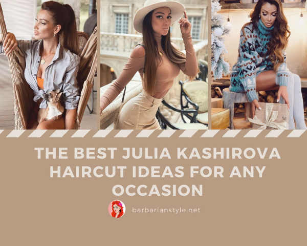 The Best Julia Kashirova Haircut Ideas for Any Occasion
